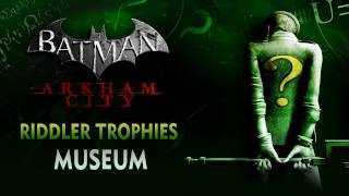 Batman: Arkham City - Riddler Trophies - Museum