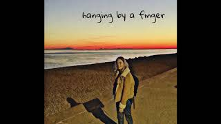hanging by a finger - ORIGINAL SONG