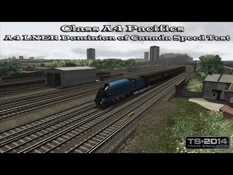 Train Simulator 2014 - SS - Class A4 Pacifics - A4 LNER Dominion of Canada Speed Test Part 1 |