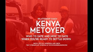 Relationship Coach Kenya Metoyer Talks 'How To Date When You're Ready To Settle Down'
