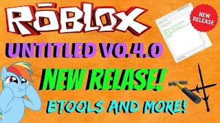 ROBLOX Exploit: Untitled V0.4.0 [PATCHED!] [BTOOLS AND MORE!]