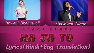 Na Ja Tu :- Dhwani Bhanushali ft.Shashwat Singh Colour coded Lyrics  (Hindi+ Eng Translation) 2020
