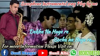 Dekha na haye re socha na( saxophone instrumental by sunil nagar 8930208320)