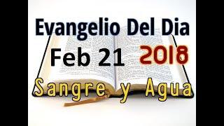 Evangelio del Dia- Miercoles 21 Febrero 2018- Ateos y Agnosticos- Sangre y Agua