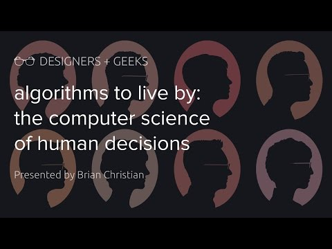 Algorithms to Live By (Brian Christian at Designers + Geeks)