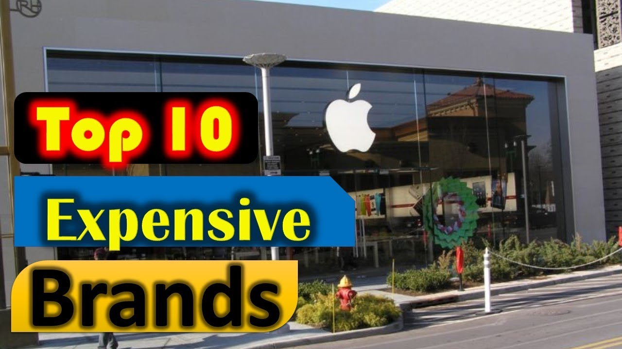 Top 10 Most Expensive Brands in The World 2018
