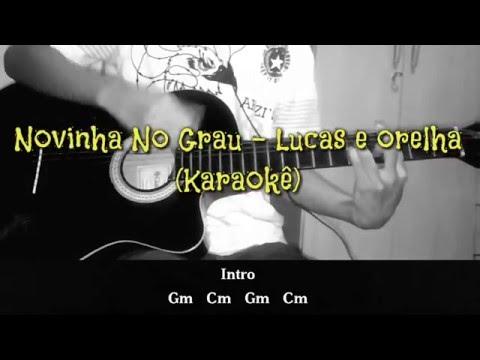 NOVINHA NO GRAU - Lucas e Orelha - Karaokê (Violão Cover Com Cifra)