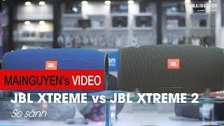 So sánh Loa JBL XTREME vs JBL XTREME 2  - www.mainguyen.vn