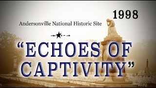 """Echoes of Captivity"" 1998 P.O.W. Documentary - Andersonville NPS"