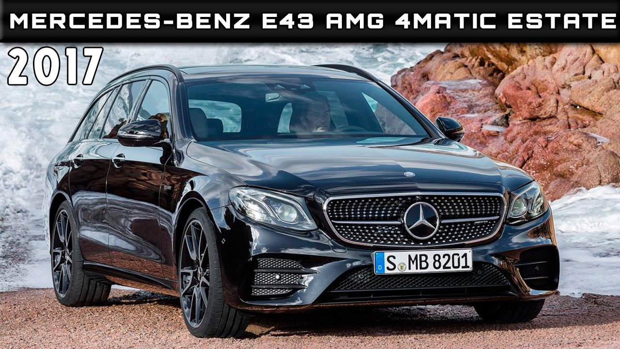 2017 Mercedes-Benz E43 AMG 4Matic Estate Review Rendered Price Specs ...