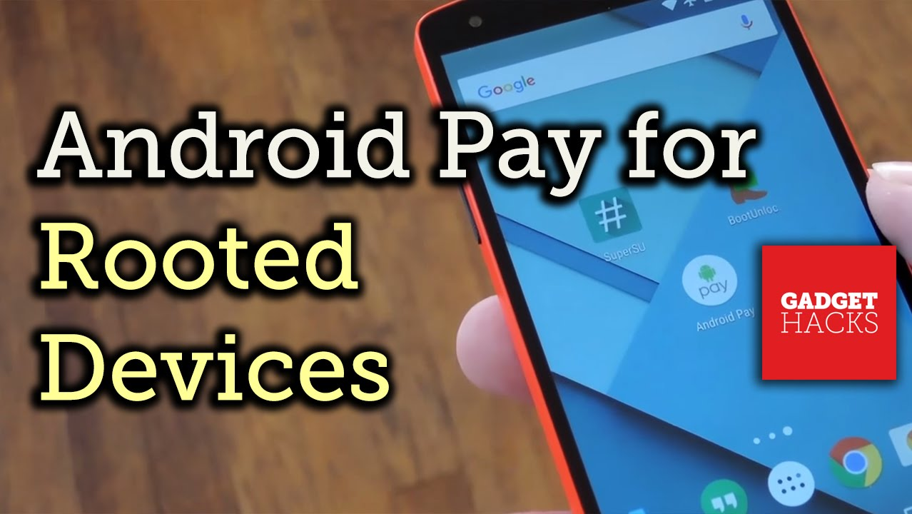 How to Get Android Pay Working on a Rooted Device « Android