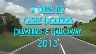 A Drive to Castle Douglas, Dumfries and Galloway 2013