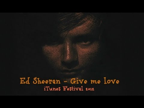 Ed Sheeran Give Me Love Live At Itunes Festival 2012 Youtube