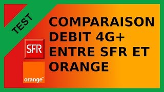 【TEST】Comparaison  4G+ SFR vs Orange