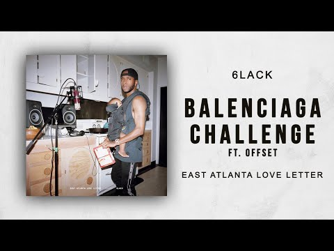 6LACK - Balenciaga Challenge Ft. Offset (East Atlanta Love L