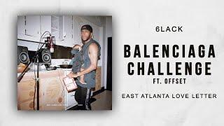 6Lack Balenciaga Challenge Ft. Offset East Atlanta Love Letter.mp3