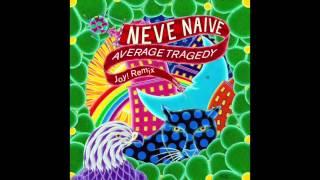Neve Naive - Average Tragedy (Joy! Remix)