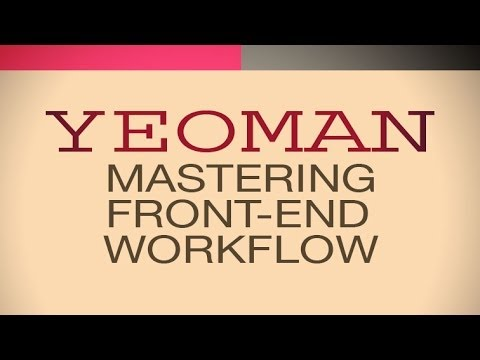 YEOMAN TUTORIAL - Master Front-End Workflow with Yeoman, Grunt and Bower