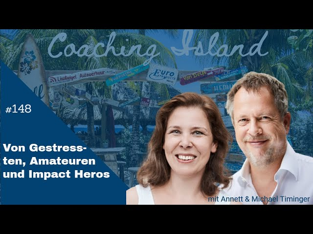Coachingisland #148: Von Gestressten, Amateuren und Impact Heros