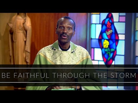 Be Faithful Through The Storm | Homily: Father Jean Aubin