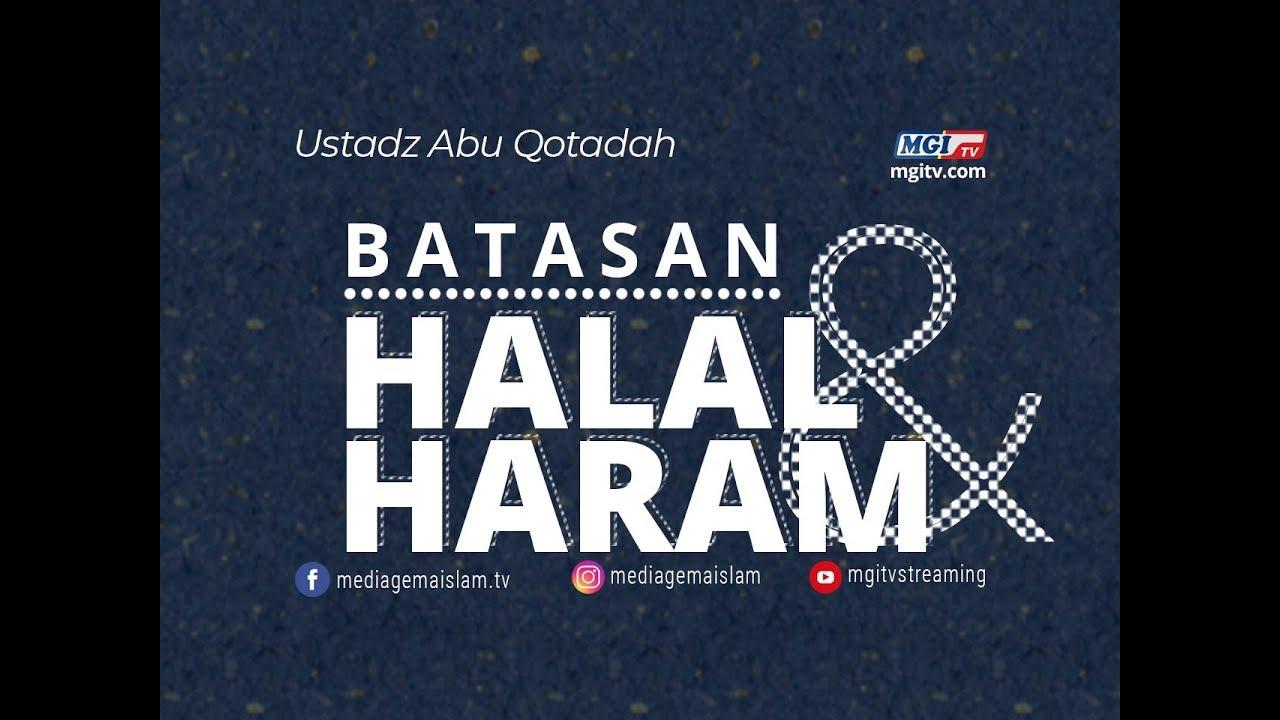 Batasan Halal dan Haram - Ustadz Abu Qotadah