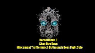 Borderlands 3 Skag Dog Days Mincemeat Trufflemunch Buttmunch Boss Fight Solo