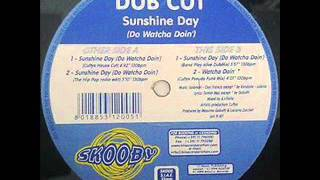 Dub Cut ‎– Sunshine Day (Do Watcha Doin