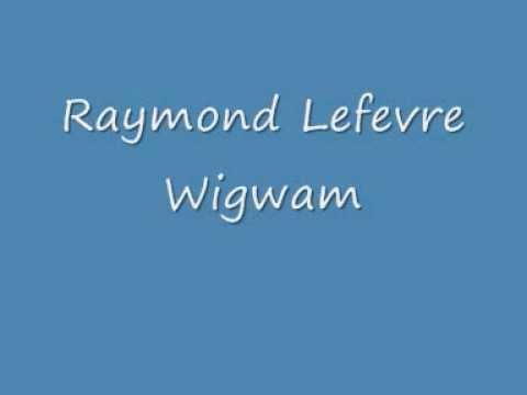 Raymond Lefevre - Wigwam.wmv