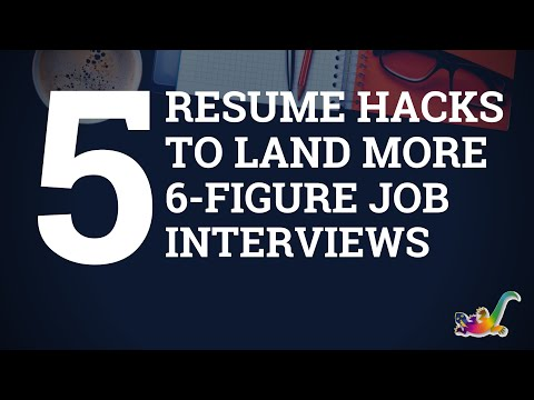 5 Resume Hacks To Land More 6-Figure Job Interviews
