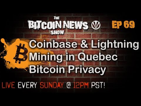 The Bitcoin News Show #69 - Blockchain Legislation, Mining in Quebec,  CB & Lightning,  Fungibility