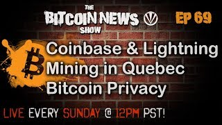 The Bitcoin News Show #69 - CB & Lightning, Mining in Quebec,  Bitcoin Privacy