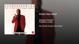 CROSS YOUR MIND GEORGE HOWARD