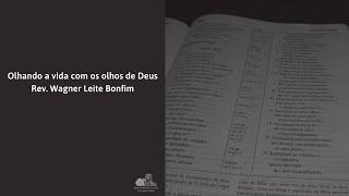 Olhando a vida com os olhos de Deus - Rev. Wagner Leite Bonfim
