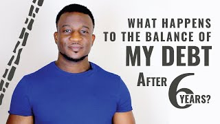 What Happens To The Balance Of My Debt After 6 Years Have Passed?