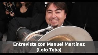 Entrevista con Manuel Martínez (Lolo Tuba)