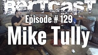 Episode #129 - Mike Tully & ME