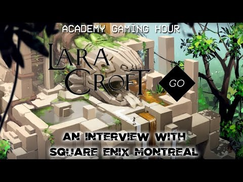 Academy Gaming Hour Interview w/ Square Enix Montreal (Lara Croft Go)