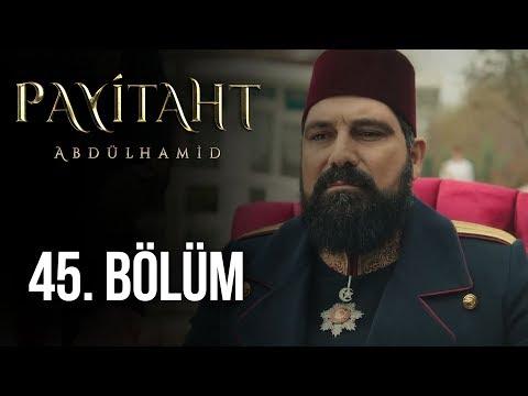 Payitaht Abdülhamid 45. Bölüm HD