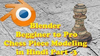 Blender Beginner to pro Chess Piece Modeling in Hindi Part -3 1omegaknight Live Stream