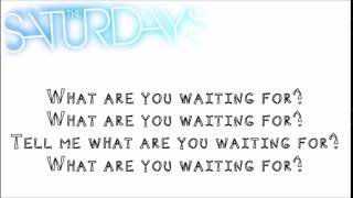 The Saturdays - What Are You Waiting For Lyrics!