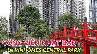 CÔNG VIÊN NHẬT BẢN gần LANDMARK 81 trong VINHOMES CENTRAL PARK | Vietnam Family | HUY CƯỜNG TV