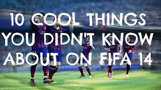 10 Cool Things You Didn't Know About On FIFA 14!