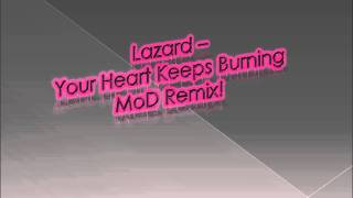 Lazard - Your Heart Keeps Burning MoD Remix!
