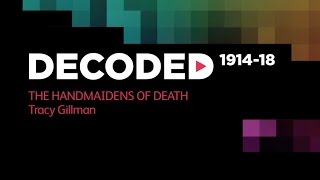 The Handmaidens of Death - Tracy Gillman (part of Decoded 1914 - 18)