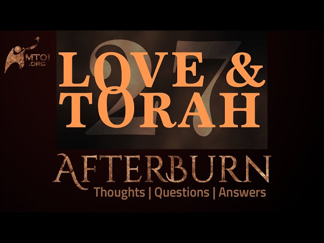 Afterburn | Thoughts, Q&A on Love and Torah | Part 27