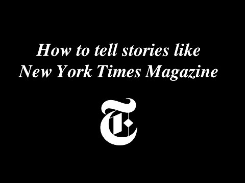 How to Tell Stories Like The New York Times Magazine