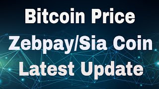 Bitcoin Price/Zebpay Stop Withdrawl/Sia Coin and Important Update