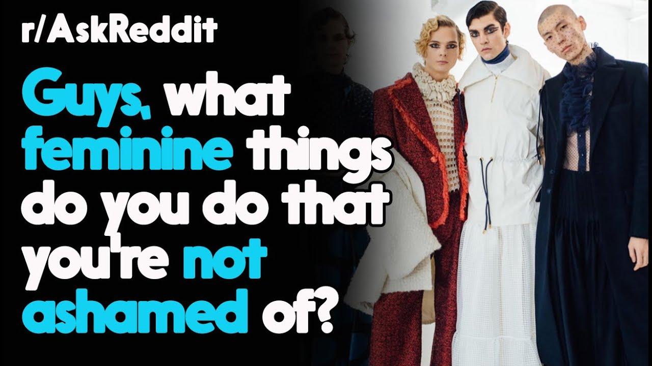 Men Feminine sides that they are proud of! r/AskReddit Reddit Stories  | Top Posts