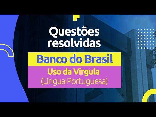 Questões do Banco do Brasil - Uso da Vírgula (Língua Portuguesa)