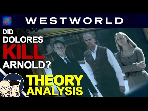 Did Dolores Kill Arnold? - The Facts & The Theory | Westworld Discussion/Analysis